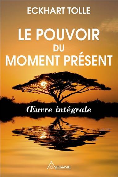 LE POUVOIR DU MOMENT PRESENT - OEUVRE INTEGRALE - GUIDE D'EVEIL SPIRITUEL