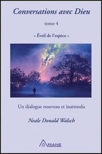 CONVERSATIONS AVEC DIEU T4 - EVEIL DE  L'ESPECE - UN DIALOGUE NOUVEAU ET INATTENDU
