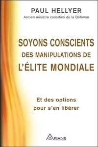 SOYONS CONSCIENTS DES MANIPULATIONS DE L'ELITE MONDIALE - ET DES OPTIONS POUR S'EN LIBERER