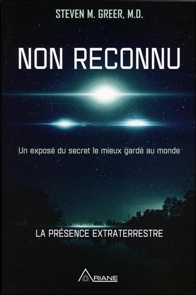 NON RECONNU - UN EXPOSE DU SECRET LE MIEUX GARDE AU MONDE - LA PRESENCE EXTRATERRESTRE