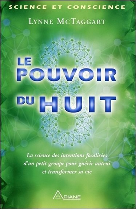 LE POUVOIR DU HUIT - LA SCIENCE DES INTENTIONS FOCALISEES D'UN PETIT GROUPE...