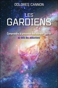 LES GARDIENS - COMPRENDRE LA PRESENCE DES EXTRATERRESTRES AU-DELA DES ABDUCTIONS