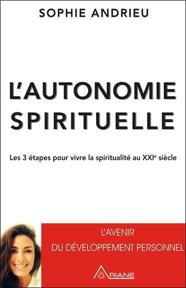 L'AUTONOMIE SPIRITUELLE - LES 3 ETAPES POUR VIVRE LA SPIRITUALITE AU XXIE SIECLE