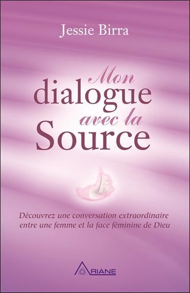 MON DIALOGUE AVEC LA SOURCE - DECOUVREZ UNE CONVERSATION EXTRAORDINAIRE ENTRE UNE FEMME ET LA FACE F