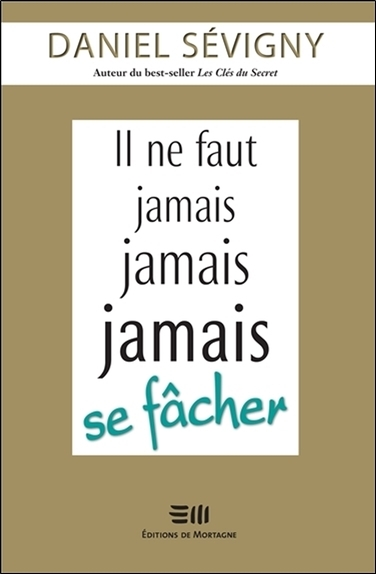 IL NE FAUT JAMAIS JAMAIS JAMAIS SE FACHER