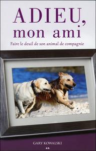 ADIEU, MON AMI - FAIRE LE DEUIL DE SON ANIMAL DE COMPAGNIE