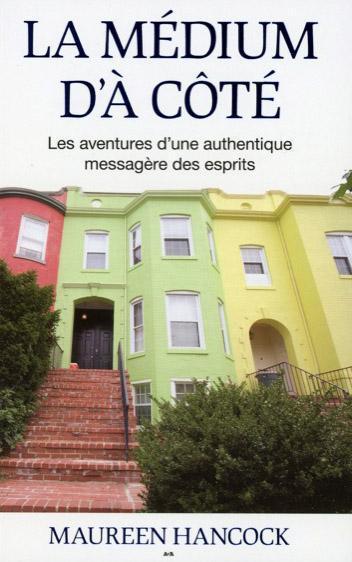LA MEDIUM D'A COTE - LES AVENTURES D'UNE AUTHENTIQUE MESSAGERE DES ESPRITS