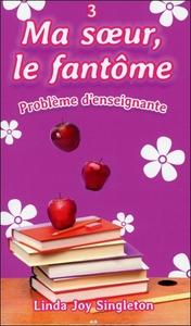 MA SOEUR, LE FANTOME - T3 : PROBLEME D'ENSEIGNANTE