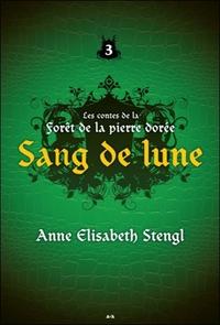 SANG DE LUNE - LES CONTES DE LA FORET DE LA PIERRE DOREE T3