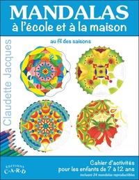 MANDALAS A L'ECOLE ET A LA MAISON - CAHIER D'ACTIVITES POUR LES ENFANTS DE 7 A 12 ANS