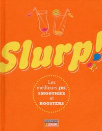 SLURP ! LES MEILLEURS JUS  SMOOTHIEST ET BOOSTERS