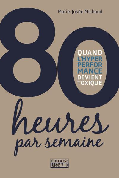 80 HEURES PAR SEMAINE - QUAND L'HYPER PERFORMANCE DEVIENT TOXIQUE