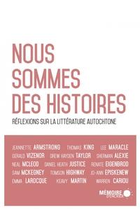 NOUS SOMMES DES HISTOIRES - REFLEXIONS SUR LA LITTERATURE AUTOCHTONE