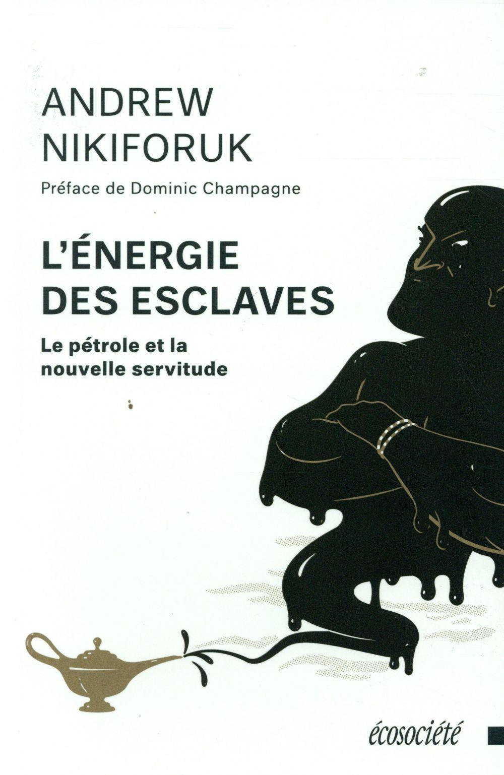 L'ENERGIE DES ESCLAVES  - PETROLE ET LA NOUVELLE SERVITUDE