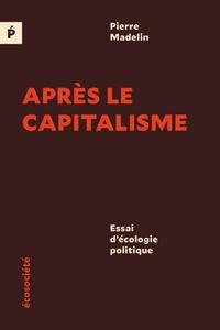 APRES LE CAPITALISME - ESSAI D'ECOLOGIE POLITIQUE