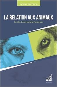 LA RELATION AUX ANIMAUX - LA CLE D'UNE SOCIETE HEUREUSE