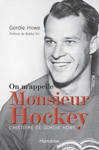 ON M'APPELLE MONSIEUR HOCKEY - L' HISTOIRE DE GORDIE HOWE