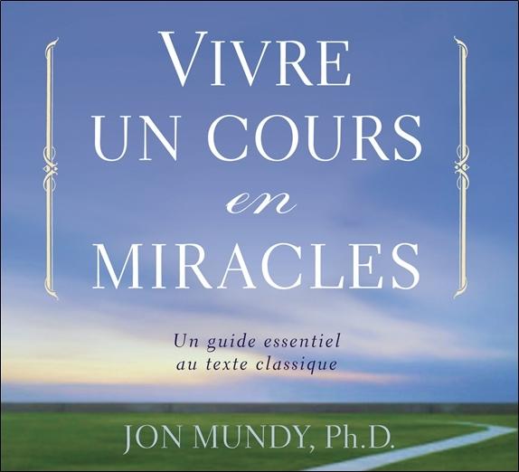 VIVRE UN COURS EN MIRACLES - UN GUIDE ESSENTIEL AU TEXTE CLASSIQUE - LIVRE AUDIO 2 CD
