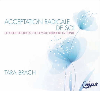 ACCEPTATION RADICALE DE SOI - UN GUIDE BOUDDHISTE POUR VOUS LIBERER DE LA HONTE - CD MP3