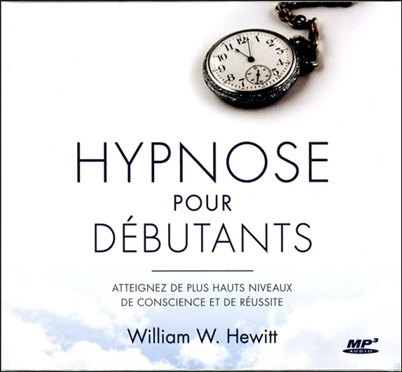 HYPNOSE POUR DEBUTANTS - ATTEIGNEZ DE PLUS HAUTS NIVEAUX DE CONSCIENCE ET DE REUSSITE - CD MP3