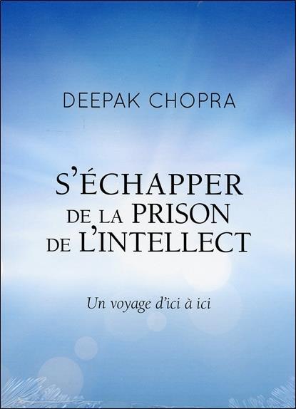 S'ECHAPPER DE LA PRISON DE L'INTELLECT - UN VOYAGE D'ICI A ICI - LIVRE AUDIO