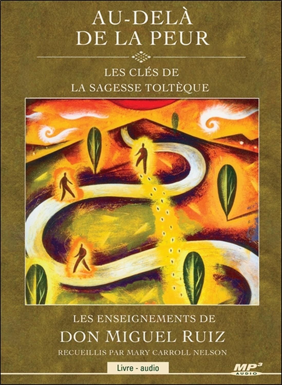 AU-DELA DE LA PEUR - LES CLES DE LA SAGESSE TOLTEQUE - LIVRE AUDIO CD MP3