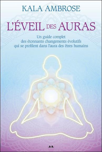 L'EVEIL DES AURAS - UN GUIDE COMPLET DES ETONNANTS CHANGEMENTS EVOLUTIFS QUI SE PROFILENT DANS L'AUR