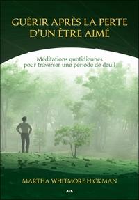 GUERIR APRES LA PERTE D'UN ETRE AIME - MEDITATIONS QUOTIDIENNES POUR TRAVERSER UNE PERIODE DE DEUIL