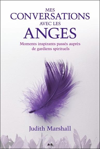 MES CONVERSATIONS AVEC LES ANGES - MOMENTS INSPIRANTS PASSES AUPRES DE GARDIENS SPIRITUELS