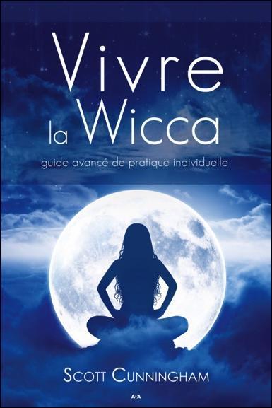 VIVRE LA WICCA - GUIDE AVANCE DE PRATIQUE INDIVIDUELLE
