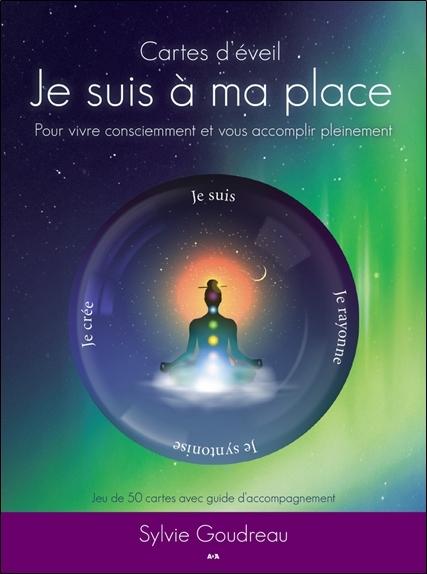CARTES D'EVEIL - JE SUIS A MA PLACE - POUR VIVRE CONSCIEMMENT ET VOUS ACCOMPLIR PLEINEMENT