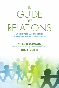 LE GUIDE DES RELATIONS - LA VOIE VERS LA CONSCIENCE, LE RESSOURCEMENT ET L'EVOLUTION