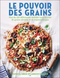 LE POUVOIR DES GRAINS - PLUS DE 100 DELICIEUSES RECETTES SANS GLUTEN DE GRAINS ANCIENS ET DE SUPERME