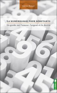 LA NUMEROLOGIE POUR DEBUTANTS - UN GUIDE SUR L'AMOUR, L'ARGENT ET LE DESTIN