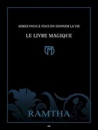 AIMEZ-VOUS A VOUS EN DONNER LA VIE - LE LIVRE MAGIQUE