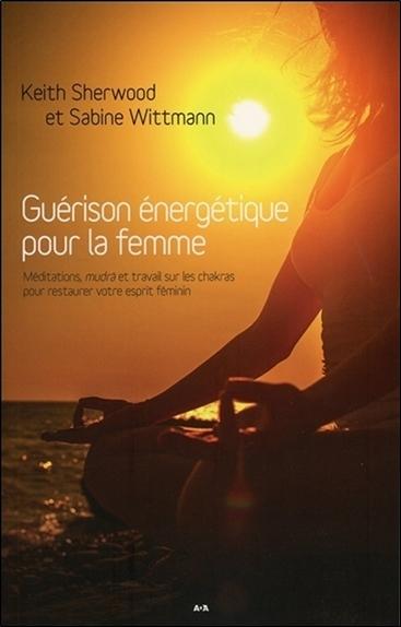 GUERISON ENERGETIQUE POUR LA FEMME - MEDITATIONS, MUDRA ET TRAVAIL SUR LES CHAKRAS