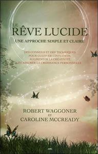 LE REVE LUCIDE - UNE APPROCHE SIMPLE ET CLAIRE - DES CONSEILS ET DES TECHNIQUES POUR CULTIVER L'INTU