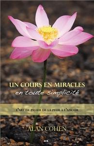 UN COURS EN MIRACLES EN TOUTE SIMPLICITE - L'ART DE PASSER DE LA PEUR A L'AMOUR