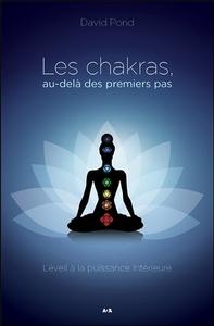 LES CHAKRAS, AU-DELA DES PREMIERS PAS - L'EVEIL A LA PUISSANCE INTERIEURE