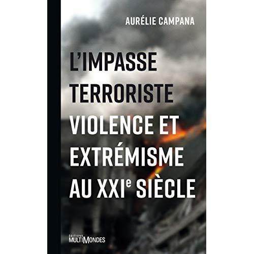 L IMPASSE TERRORISTE - VIOLENCE ET EXTREMISME AU XXIE SIECLE