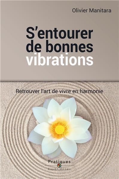 S ENTOURER DE BONNES VIBRATIONS : RETROUVER L'ART DE VIVRE EN HARMONIE