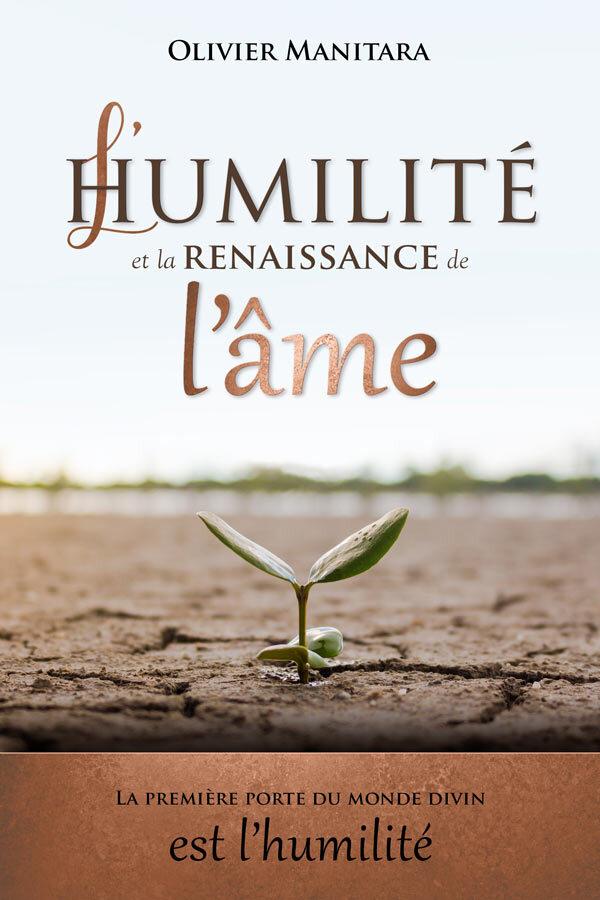 L HUMILITE ET LA RENAISSANCE DE L AME : LA PREMIERE PORTE DU MONDE DIVIN EST L HUMILITE