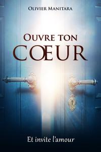 OUVRE TON COEUR ET INVITE L AMOUR
