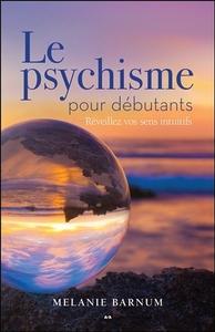 LE PSYCHISME POUR DEBUTANTS - REVEILLEZ VOS SENS INTUITIFS
