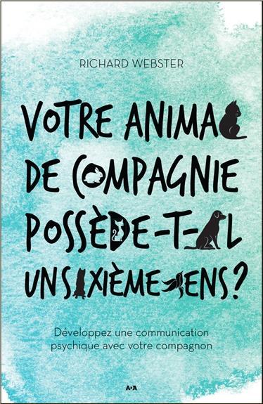 VOTRE ANIMAL DE COMPAGNIE POSSEDE-T-IL UN SIXIEME SENS ? DEVELOPPEZ UNE COMMUNICATION PSYCHIQUE...