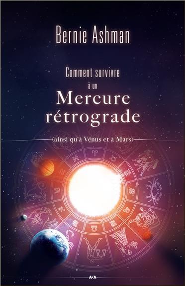 COMMENT SURVIVRE A UNE MERCURE RETROGRADE (AINSI QU'A VENUS ET A MARS)