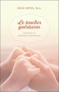 LE TOUCHER GUERISSEUR - GUERISONS ET METHODES MIRACULEUSES