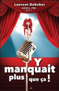 Y MANQUAIT PLUS QUE CA ! KOOL FM - ACTE 1