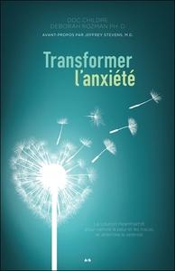 TRANSFORMER L'ANXIETE - LA SOLUTION HEARTMATH POUR VAINCRE LA PEUR ET LES TRACAS ET ATTEINDRE LA SER