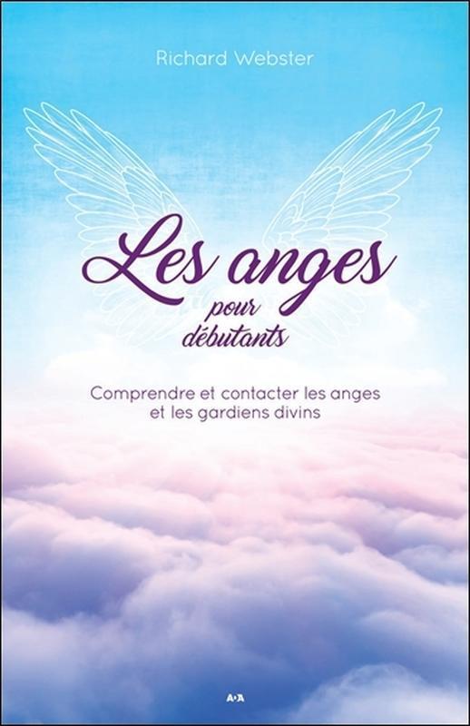 LES ANGES POUR DEBUTANTS - COMPRENDRE ET CONTACTER LES ANGES ET LES GARDIENS DIVINS